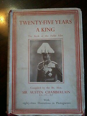 Twenty Five Years  A King by Sir Austen Chamberlain Rare 83 Pictures 1935
