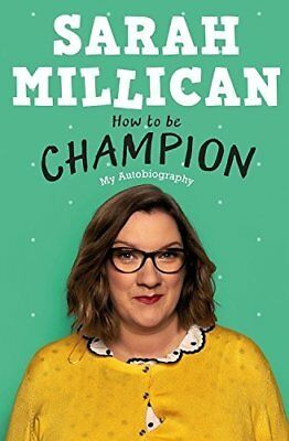 How to be Champion: My Autobiography by Sarah Millican Hardcover BRAND NEW 2017