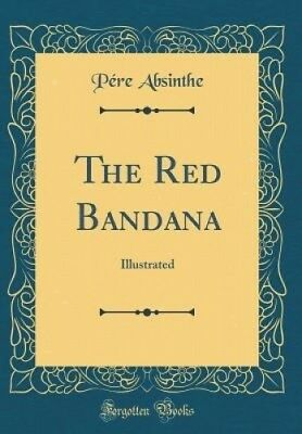 The Red Bandana: Illustrated (Classic Reprint) by Pere Absinthe.