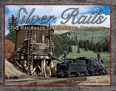 Silver Rails The Railroads of Leadville, Colorado Book Autographed by the Author