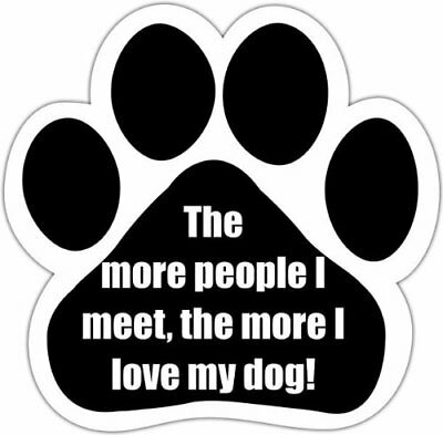 """""""The More People I Meet The More I Love My Dog"""" Car Mag"""