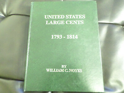 UNITED STATES LARGE CENTS 1793-1814 by William C. Noyes - Reference Guide
