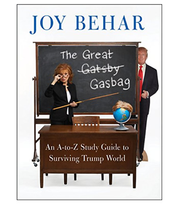 The Great Gasbag: An A-Z Study Guide to Surviving Trump World by Joy Behar (2018