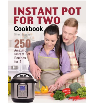 Instant Pot for Two Cookbook: 250 Amazing Instant Pot Recipes by Shon Brooks