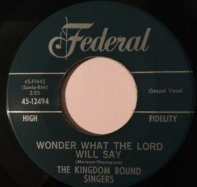THE KINGDOM BOUND SINGERS - Wonder What The Lord Will Say GOSPEL FEDERAL