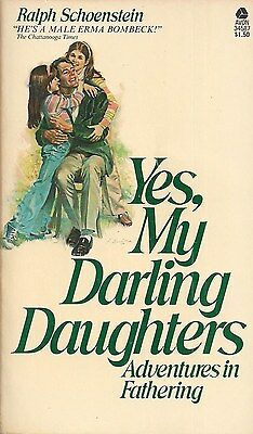 Yes, My Darling Daughters, Adventures in Fathering by Ralph Schoenstein