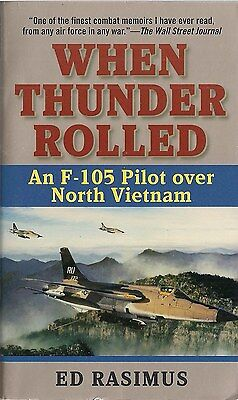 When Thunder Rolled (F-105 Pilot over North Vietnam) by Ed Rasimus