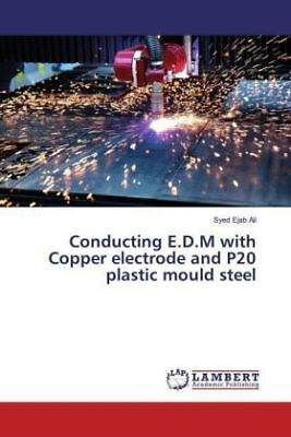 Syed Ejab Ali - Conducting E.D.M with Copper electrode and P20 plastic moul NEU
