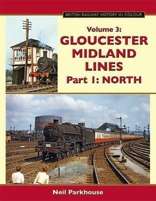 GLOUCESTER MIDLAND LINES Part 1  North. BR History in Colour ISBN: 9781911038184
