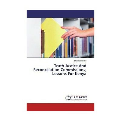 Truth Justice And Reconciliation Commissions; Lessons For Kenya Thuku, Stephen