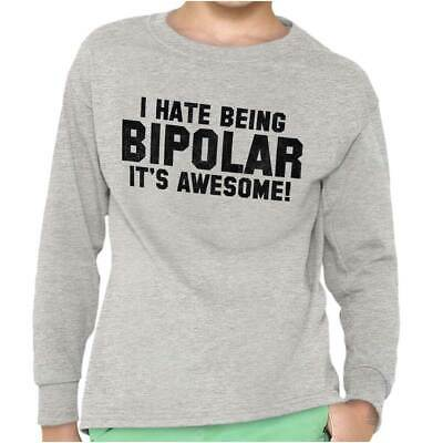 I Hate Being Bipolar Its Awesome Crazy College Party Youth Long Sleeve Shirt