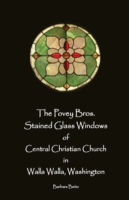 The Povey Bros. Stained Glass Windows of Central Christian Church in Walla Walla