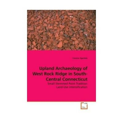 Upland Archaeology of West Rock Ridge in South-Central Connecticut Sgarlata, C..