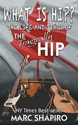 What Is Hip?: The Life and Times of Tragically Hip Paperback – Apr 24 2017