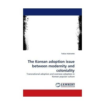 The Korean adoption issue between modernity and coloniality Hübinette, Tobias