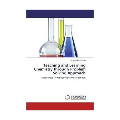 Teaching and Learning Chemistry through Problem Solving Approach Ishemo, Rwega..