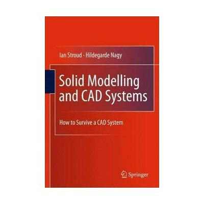 Solid Modelling and CAD Systems Stroud, Ian Nagy, Hildegarde