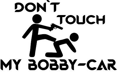 don t touch my bobby car auto aufkleber sticker tattoo. Black Bedroom Furniture Sets. Home Design Ideas