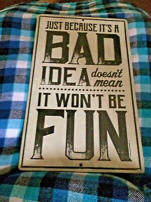 ManCave-Just because it's a  Bad idea doesn't mean it wont be Fun  Metal Sign