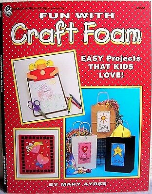 """Fun with Craft Foam"" Mary Ayres / Easy Kids Craft Projects for Holidays, Groups"