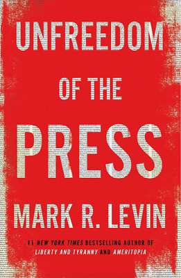 Unfreedom of the Press by Mark R. Levin (Hardcover Book) • NEW