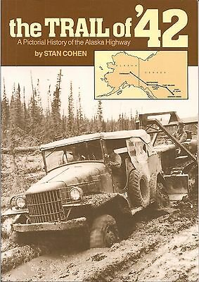The Trail of '42 (Pictorial history of the Alaska Highway) by Stan Cohen