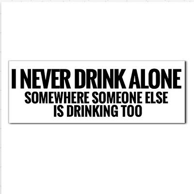 3 I Never Drink Alone Alcohol Beer Wine Enthusiast Cool Hard Hat Helmet Sticker