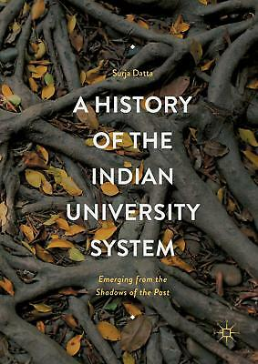 A History of the Indian University System Datta, Surja