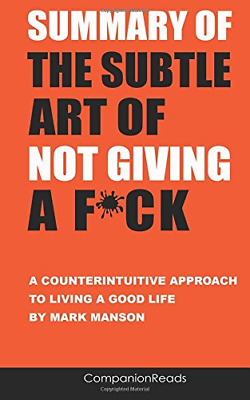 Summary of The Subtle Art of Not Giving a F*ck: A Counterintuitive Approach to L