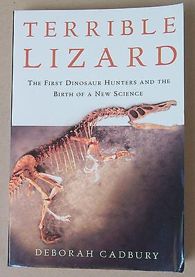 Terrible Lizard : The First Dinosaur Hunters and the Birth of a New Science by D