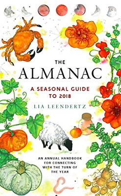 The Almanac: A Seasonal Guide to 2018 by Lia Leendertz New Hardcover Book