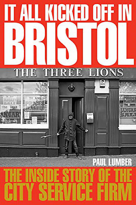 It All Kicked off in Bristol: The Inside Story by Paul Lumber New Paperback Book