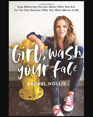 Girl, Wash Your Face: Stop Believing the Lies About Who You Are by Rachel Hollis