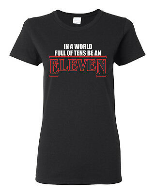 In a World full of Tens be an Eleven Stranger Things Junior Fit Ladies Tee 1742