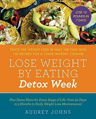 Lose Weight by Eating: Detox Week the Weight Loss:by Audrey Johns [Paperback]