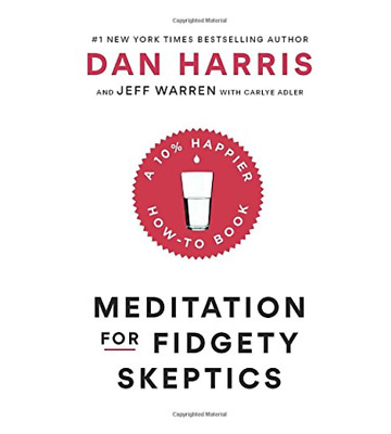 Meditation for Fidgety Skeptics: A 10% Happier How-to Book by Dan Harris 2017