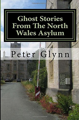 Ghost Stories From The North Wales Asylum: A Personal Colle (Paperback) New Book