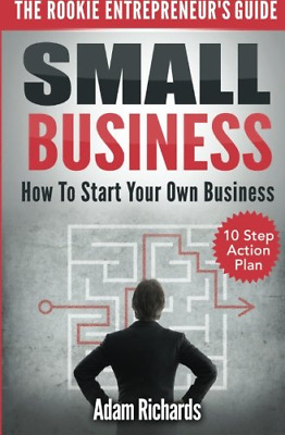 Small Business: The Rookie Entrepreneur's Guide: How To Sta (Paperback) New Book