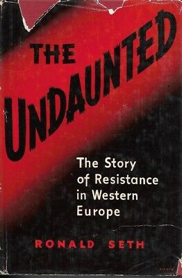 The Undaunted: The Story of Resistance in Western Europe by Ronald Seth