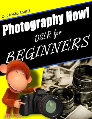 Photography Now!: DSLR Photography for Beginners (Paperback) New Book