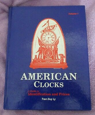 American Clocks, A Guide to Identifiction and Prices, Vol. 1 by Tran Duy Ly