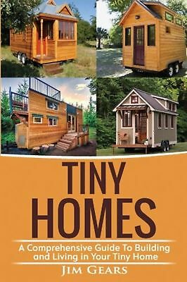 Tiny Homes: Build your Tiny Home, Live Off Grid in your Tiny house today, bec...