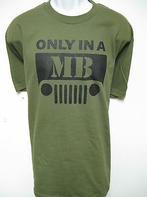 ONLY IN A MB Jeep T-SHIRT/ MILITARY STYLE/ NEW/ PRINTED FULL SIZE ON FRONT