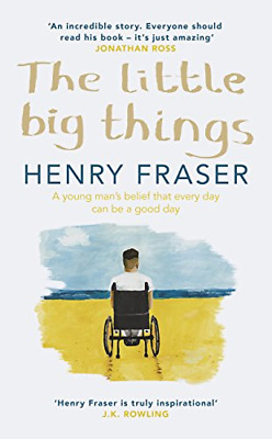 The Little Big Things: A young mans belief t by Henry Fraser New Hardcover Book