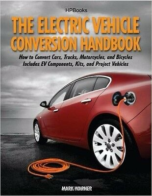 The Electric Vehicle Conversion Handbook CAR EV COMPONENTS KITS PROJECTS MANUAL