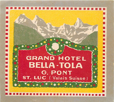 Grand Hotel Bella Tola ~ST. LUC / SWITZERLAND~ Scarce Early Luggage Label, 1910
