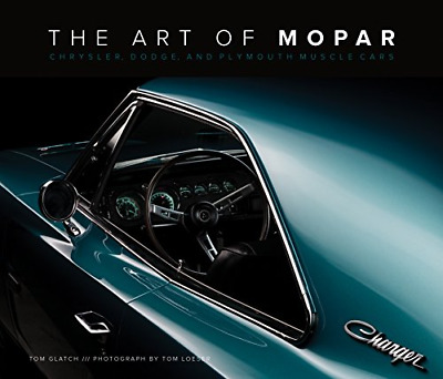 The Art of Mopar: Chrysler, Dodge, and Plymouth Muscle Cars (Hardcover) New Book