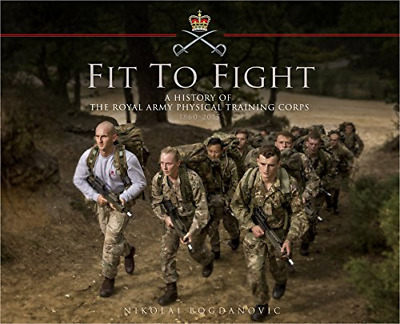Fit to Fight: A History of the Royal Army Physical Training (Hardcover) New Book