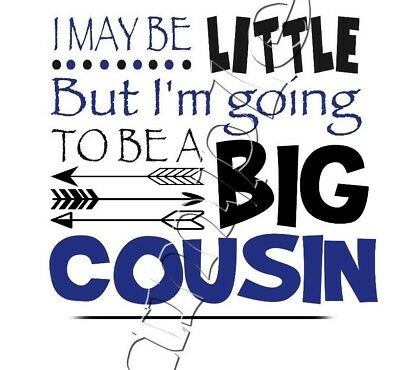 Iron On Transfer I May Be Little But I'm Going To Be A Big Cousin Arrow Blue