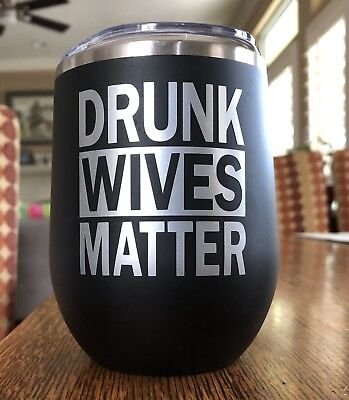 DRUNK WIVES MATTER 12oz Stainless Steel MATTE BLACK Mug Cup Wine Glass Lid Straw